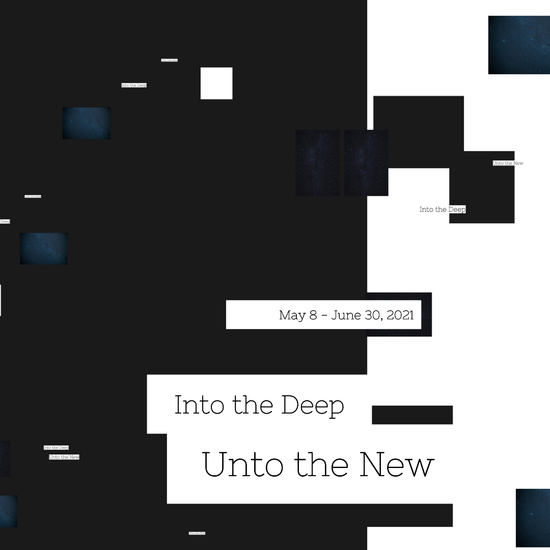 """""""Into the Deep, Unto the New"""" Curatorial Statement"""
