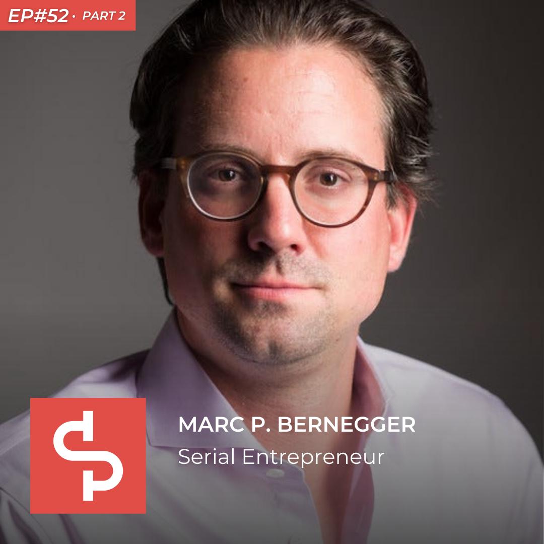 Marc P. Bernegger, serial entrepreneur, Swisspreneur Podcast