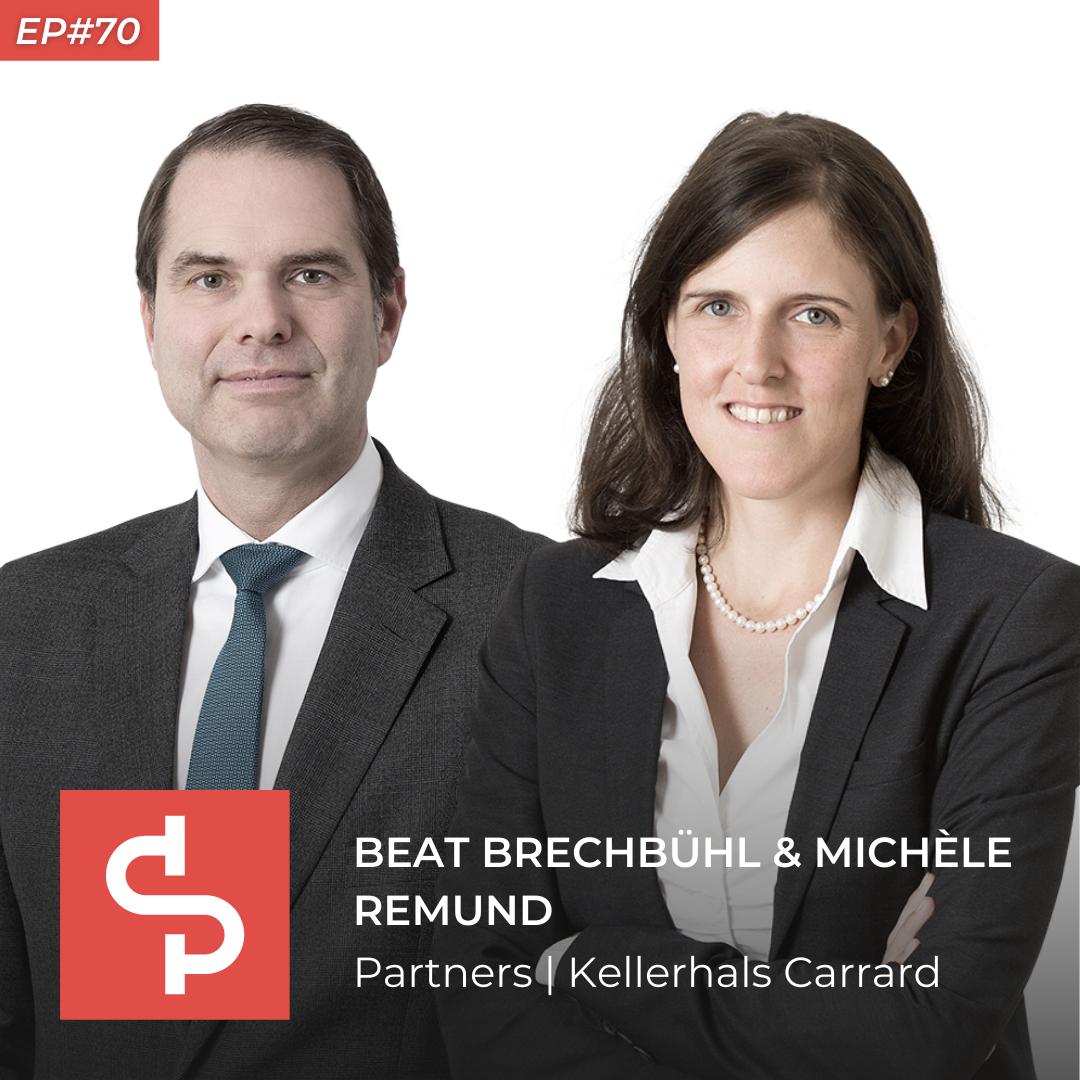 Beat Brechbühl & Michèle Remund, partners Kellerhals Carrard, Swisspreneur Podcast