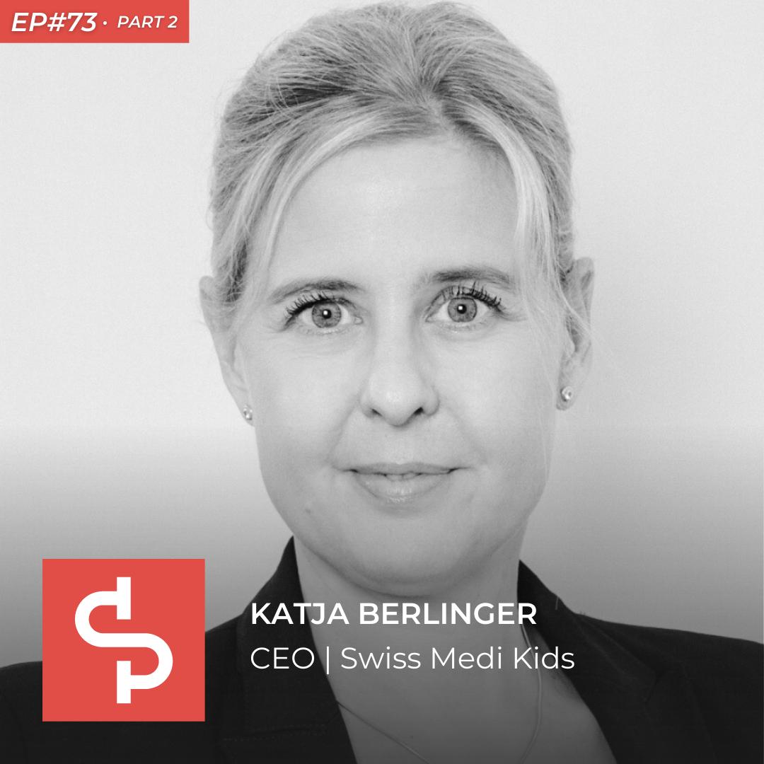 Katja Berlinger, CEO Swiss Medi Kids, Swisspreneur Podcast