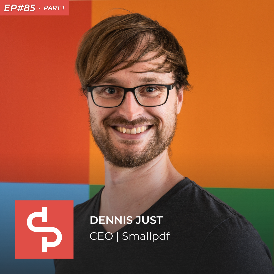 Dennis Just, CEO Smallpdf, Swisspreneur Podcast