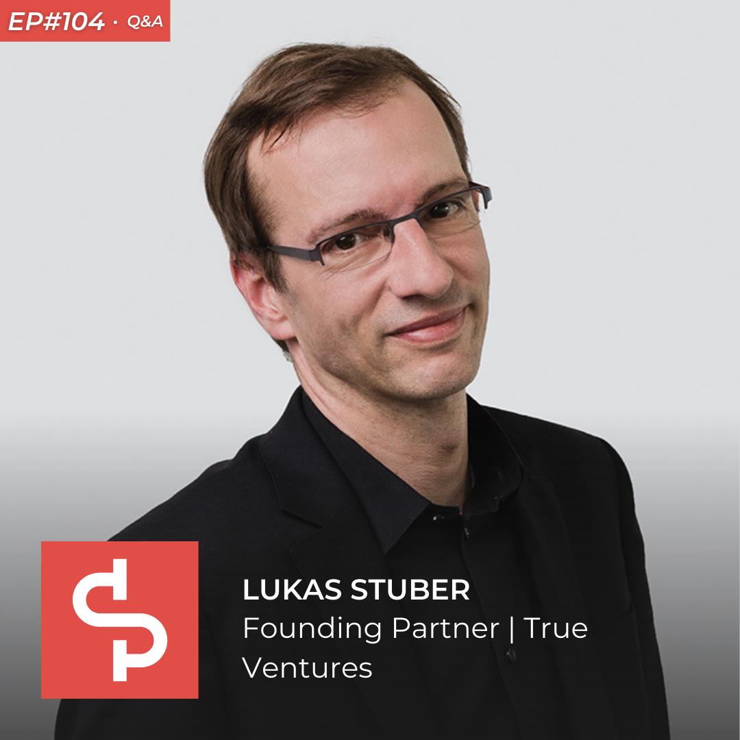 Lukas Stuber, founding partner True Ventures, Swisspreneur Podcast
