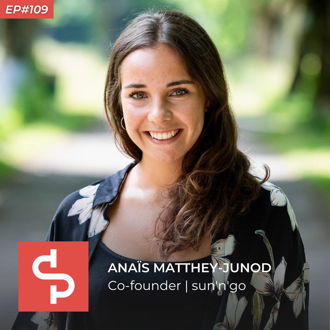 Anaïs Matthey-Junod, co-founder sun'n'go, Swisspreneur Podcast