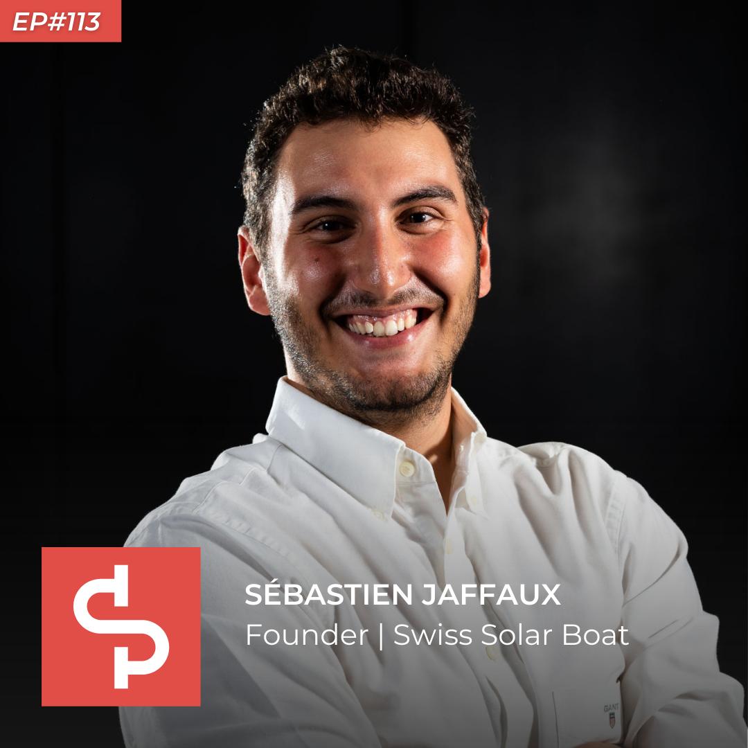 Sébastien Jaffaux, founder Swiss Solar Boat, Swisspreneur Podcast
