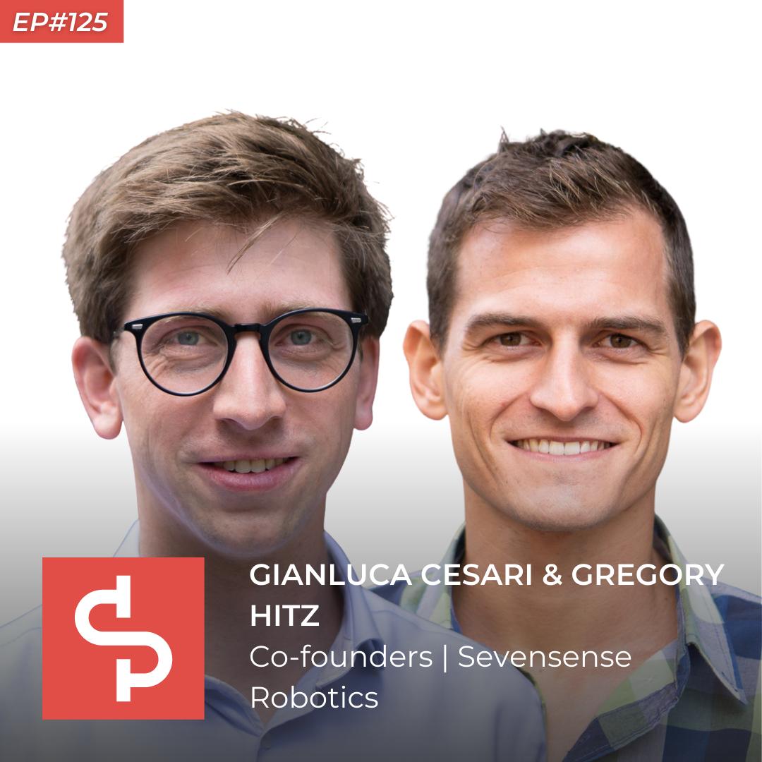 Gianluca Cesari & Gregory Hitz, co-founders Sevensense Robotics, Swisspreneur Podcast