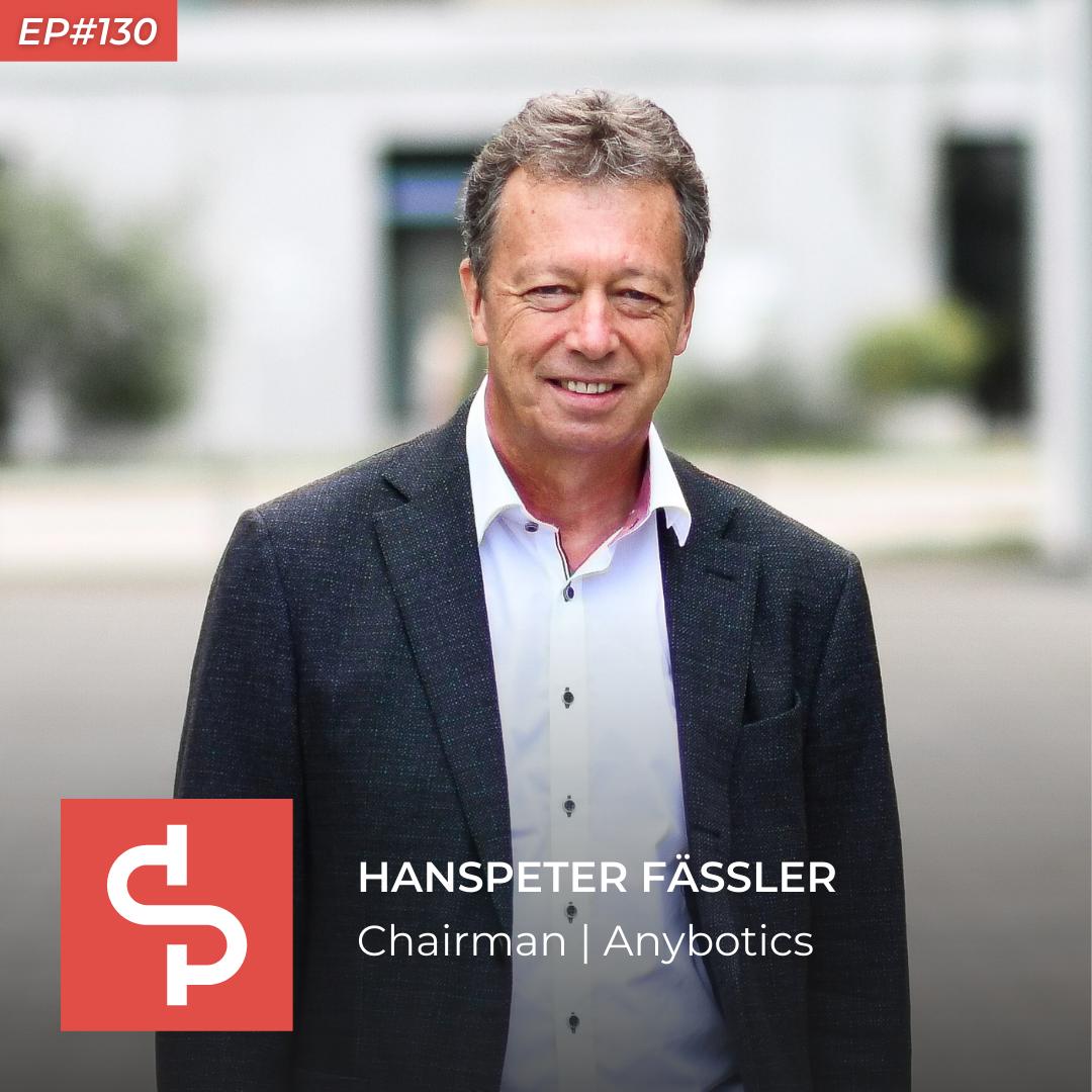 Hanspeter Fässler, chairman Anybotics, Swisspreneur Podcast