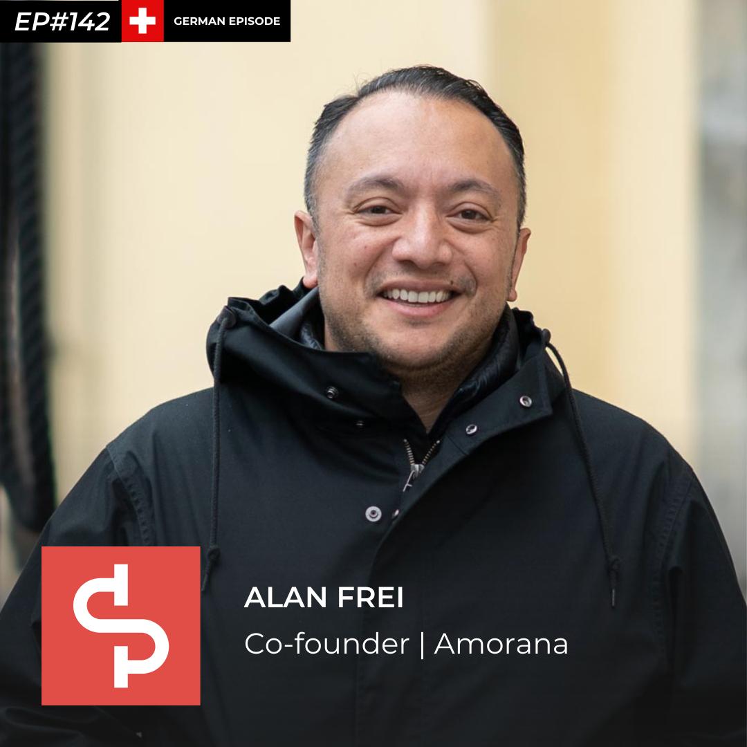 Alan Frei, co-founder Amorana, Swisspreneur Podcast