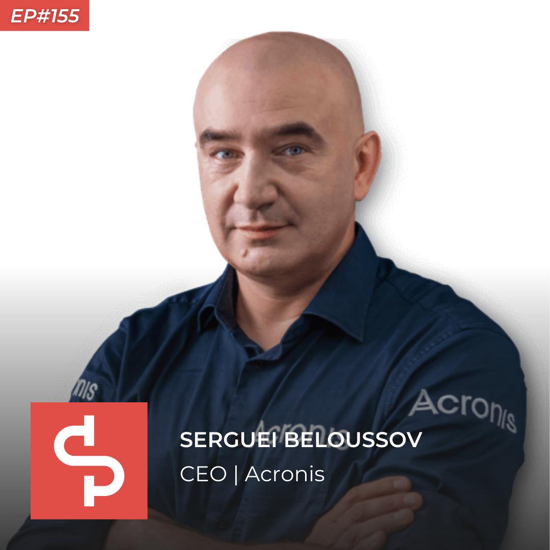 Serguei Beloussov, CEO Acronis, Swisspreneur Podcast