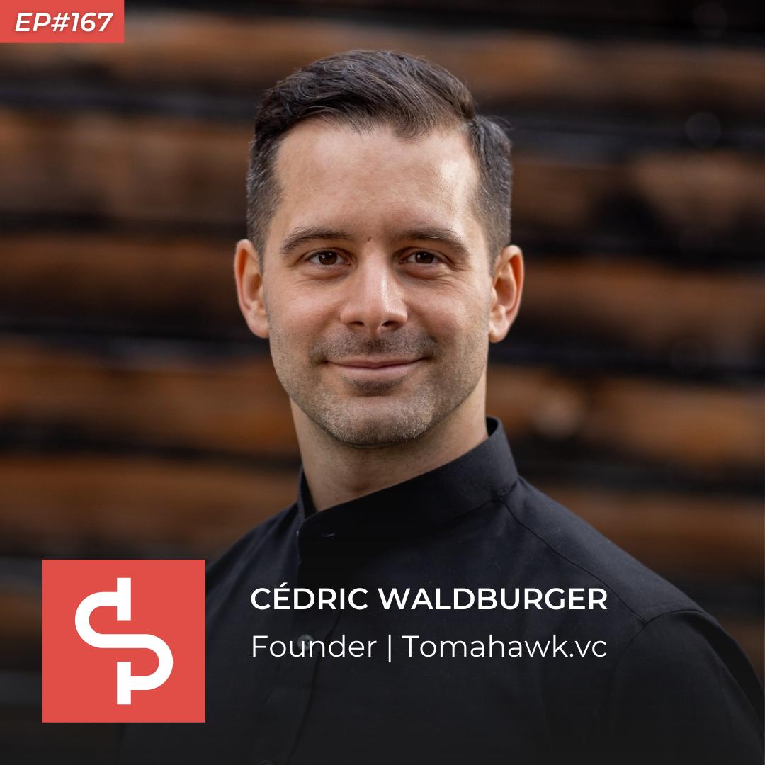 Cédric Waldburger, founder Tomahawk.vc, Swisspreneur Podcast