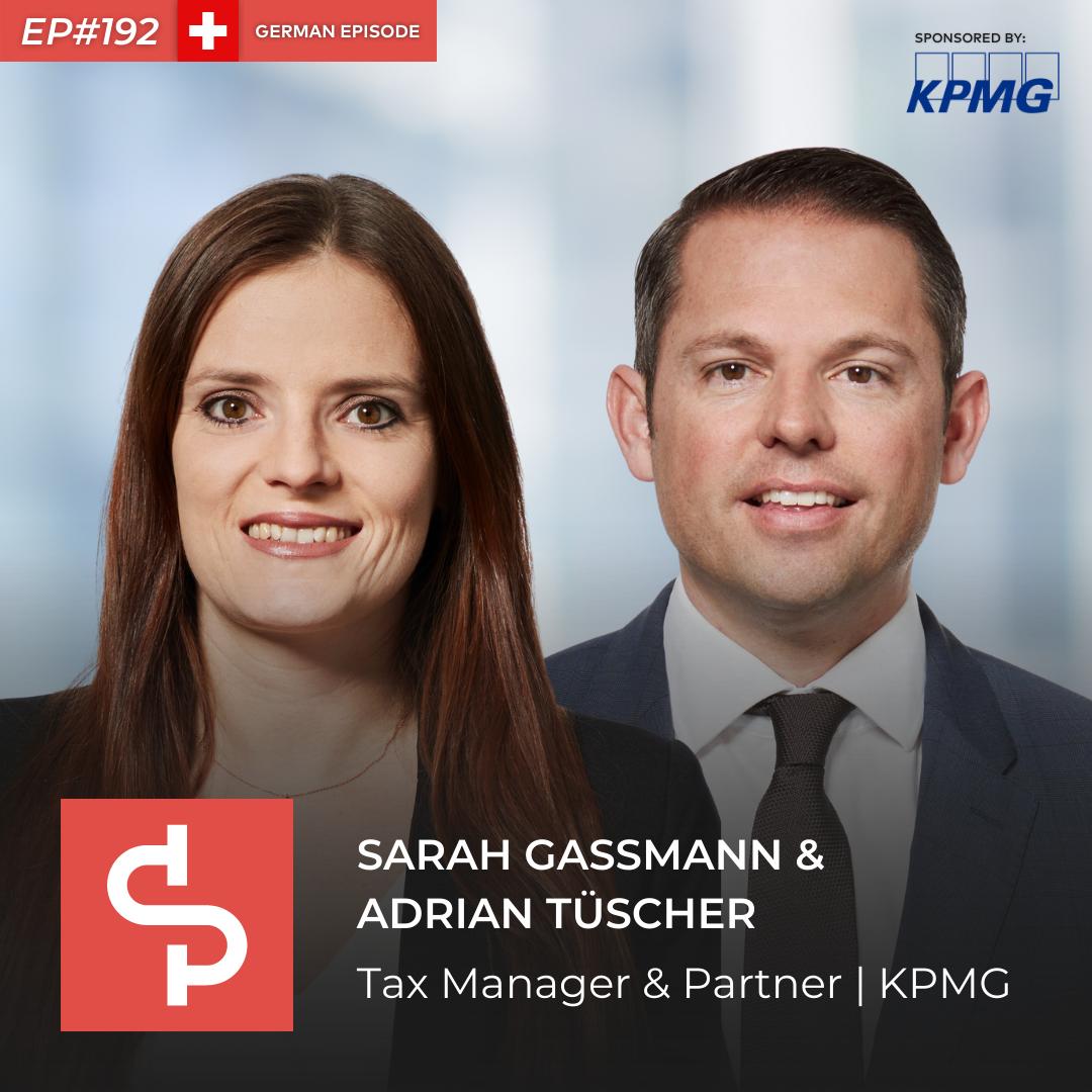 Sarah Gassmann & Adrian Tüscher, partner & tax manager KPMG, Swisspreneur Podcast