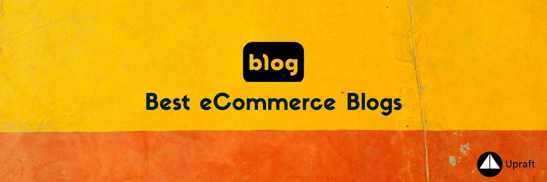 Handpicked list of best eCommerce Blogs| Upraft