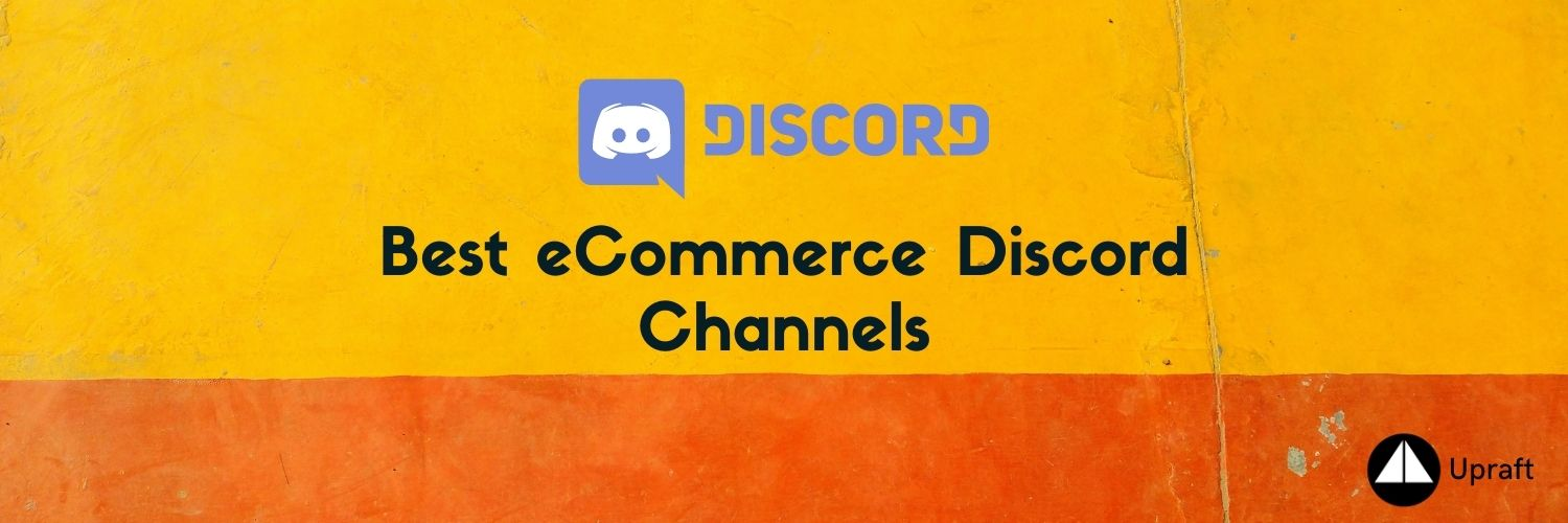 Handpicked list of best eCommerce Discord Channels| Upraft