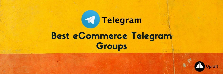 Handpicked list of best eCommerce Telegram Groups| Upraft