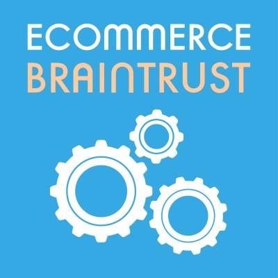 eCommerce Braintrust- eCommerce Podcasts 2021