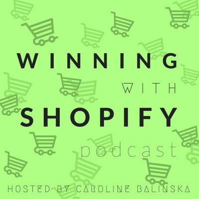 Winning With Shopify Podcast- eCommerce Podcasts 2021