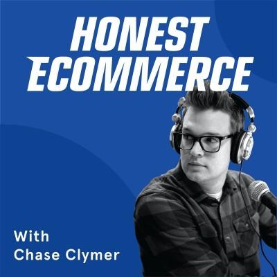 Honest Ecommerce Podcast- eCommerce Podcasts 2021