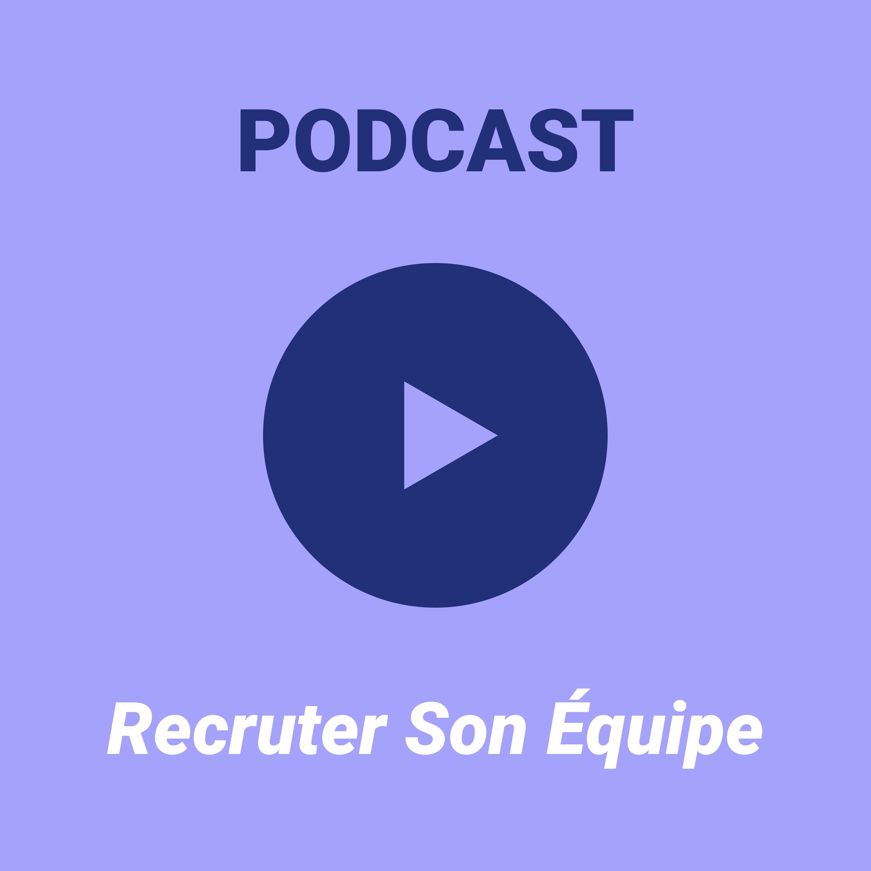 Ep #6 — Recruter son équipe