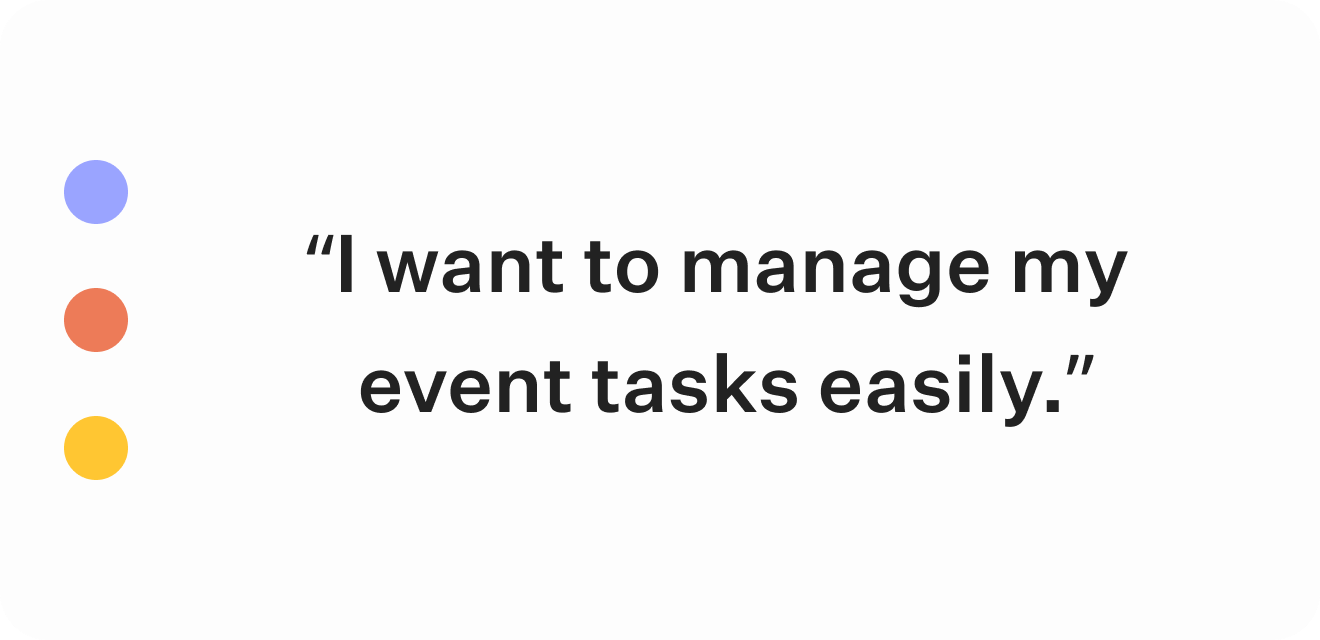 """""""I want to manage my event tasks easily."""""""
