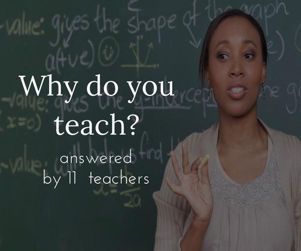 why do you teach? answered by 11 teachers