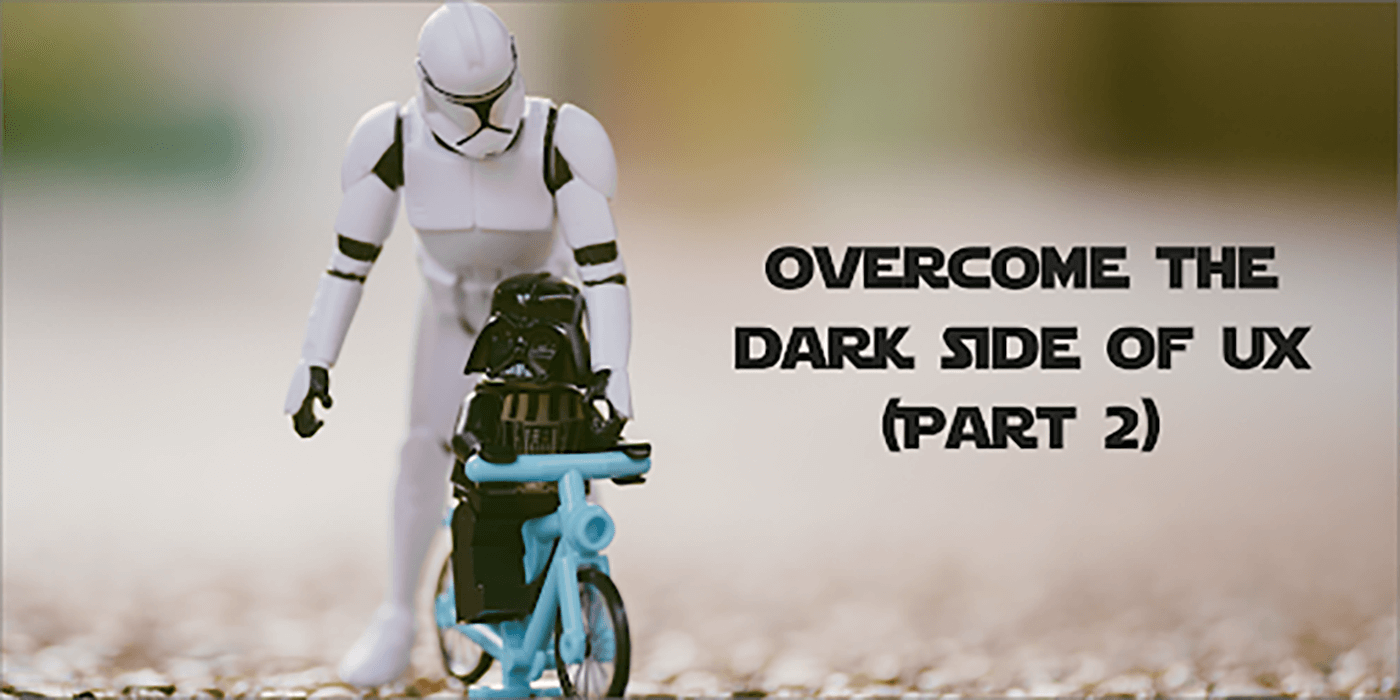Overcome the dark side of UX (part 2)