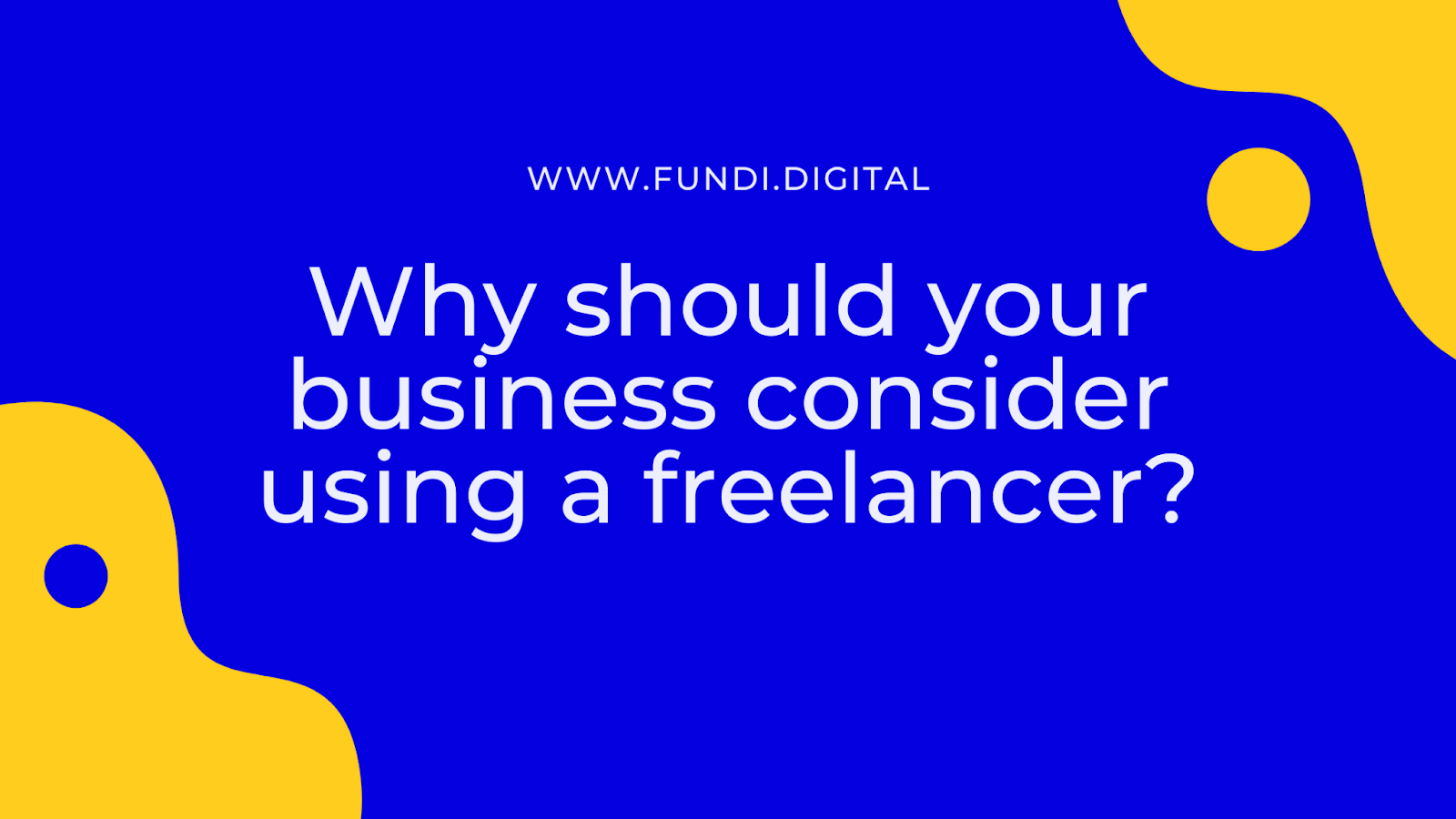 Why should your business consider using a freelancer?
