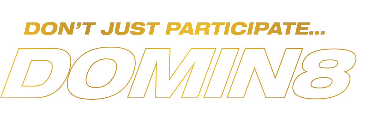 Don't just participate. DOMIN8!