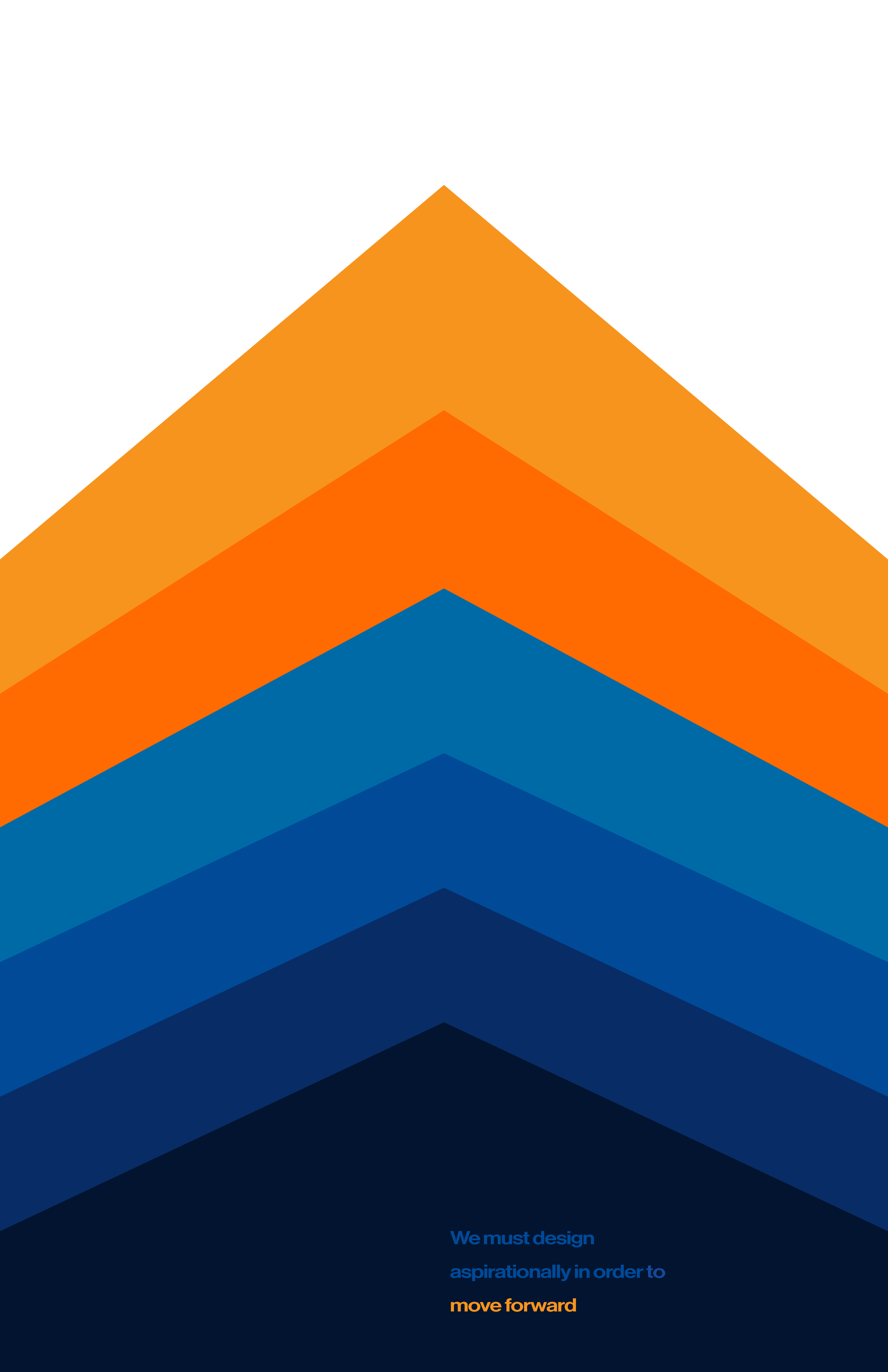 """Poster with blue and orange nesting upright chevrons displaying the quote, """"We must design aspirationally in order to move forward."""""""