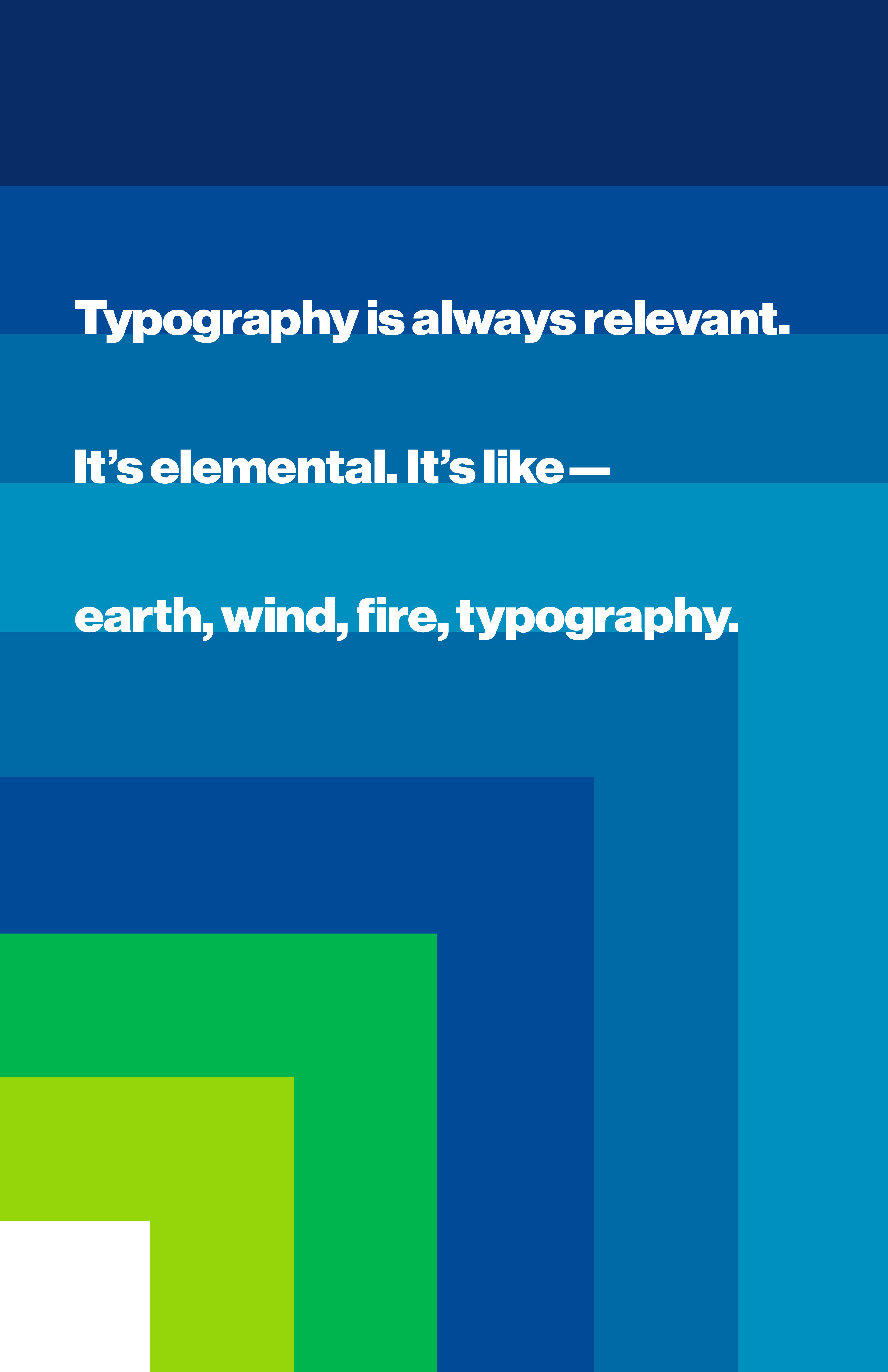 """Blue, green, and white poster displaying the quote, """"Typography is always relevant. It's elemental. It's like – earth, wind, fire, typography."""""""