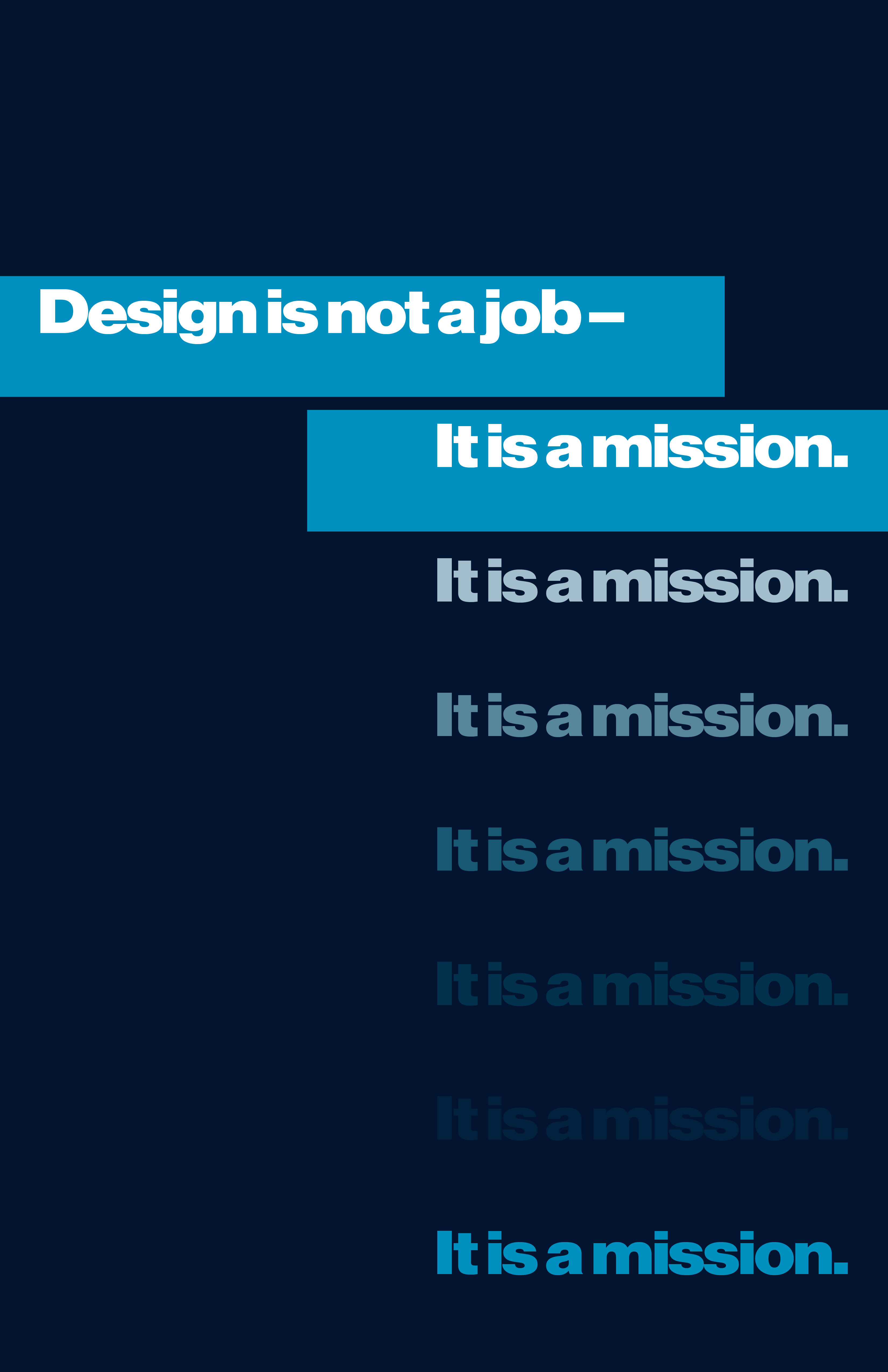 """Dark blue poster displaying the quote, """"Design is not a job – it is a mission."""" With """"It is a mission"""" echoing down the page."""