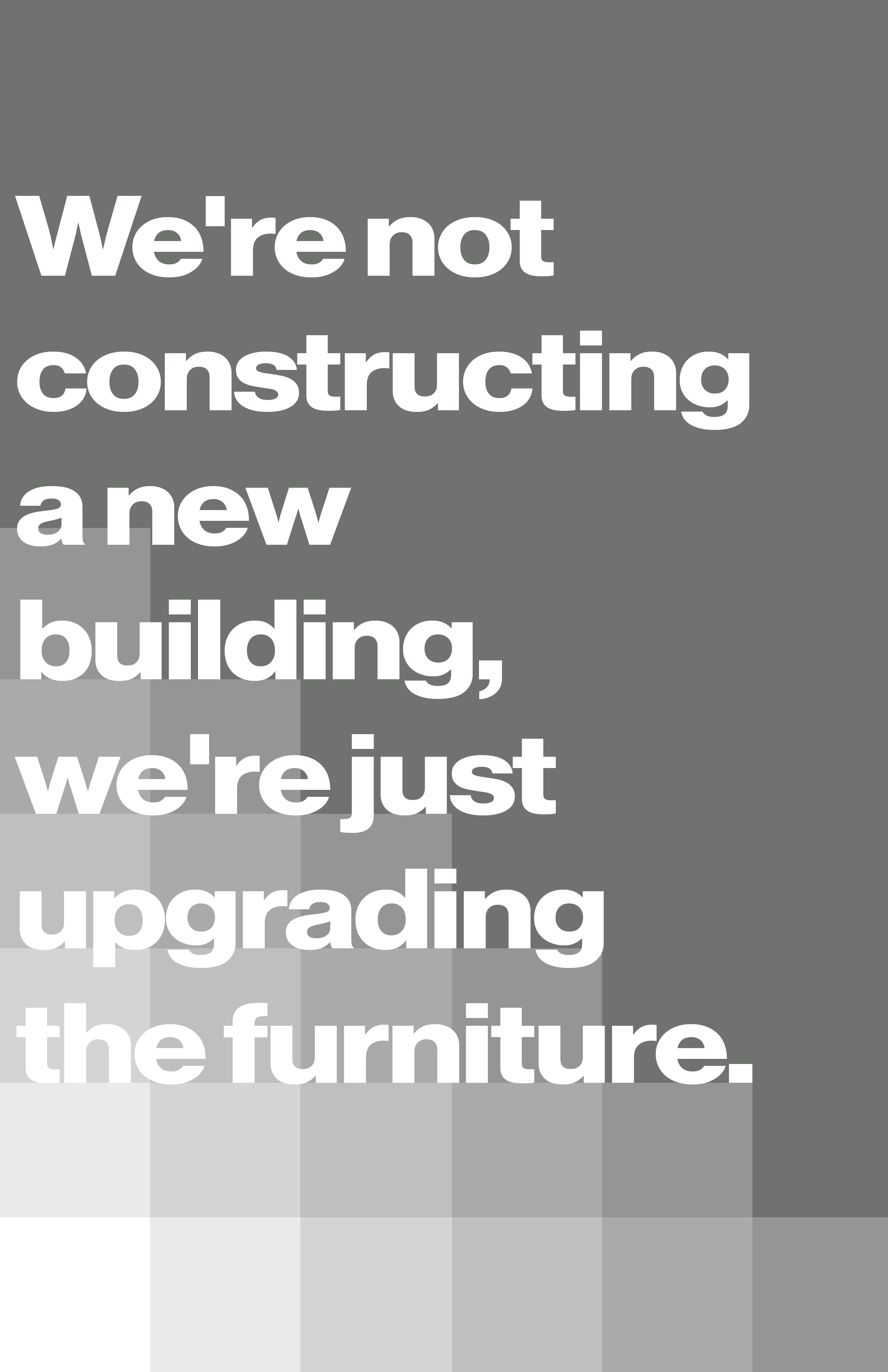 """Gray grid poster displaying the quote, """"We're not constructing a new building, we're just upgrading the furniture."""""""