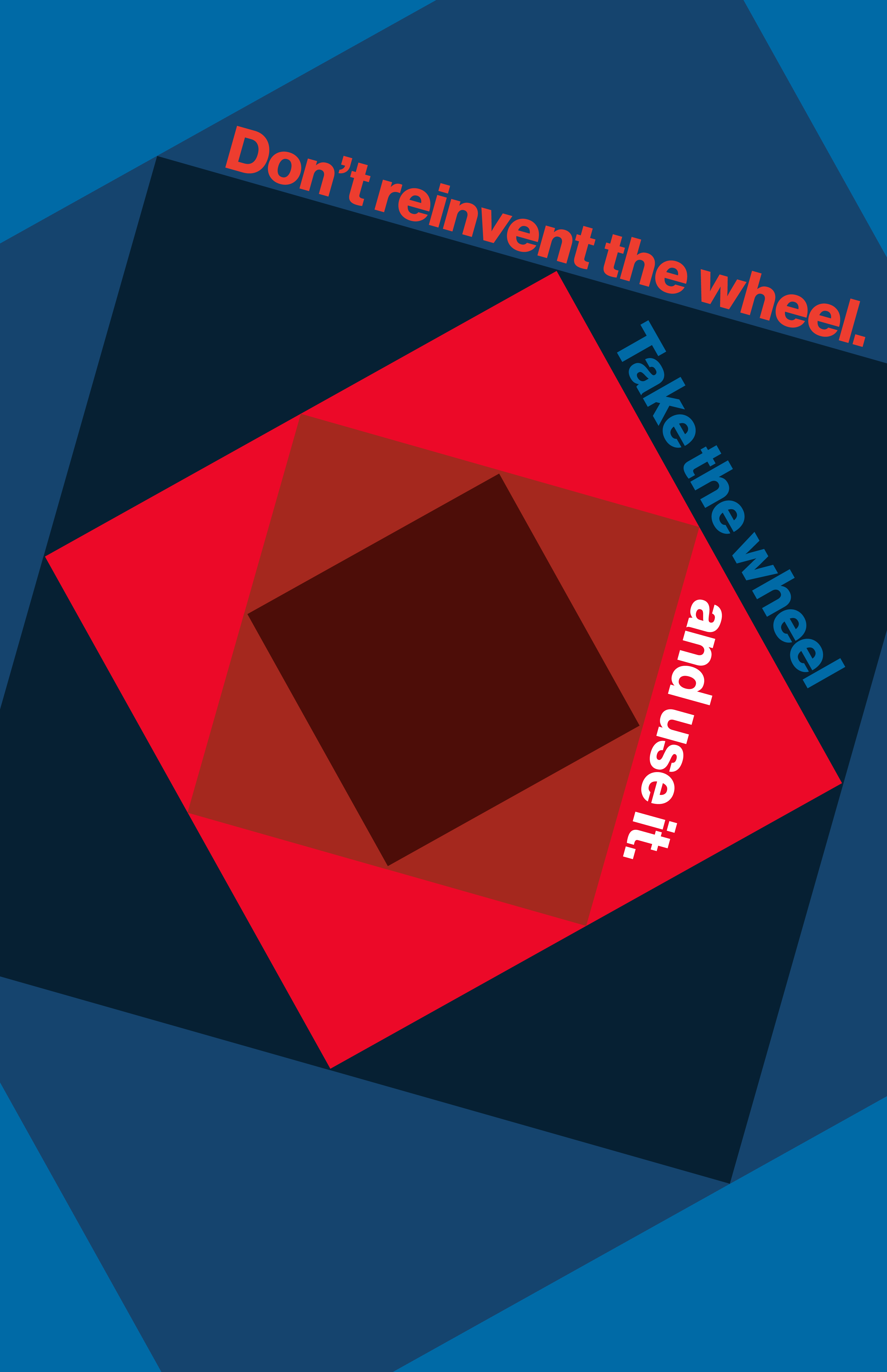 """Poster with concentric red and blue squares displaying the quote, """"Don't reinvent the wheel. Take the wheel and use it."""""""