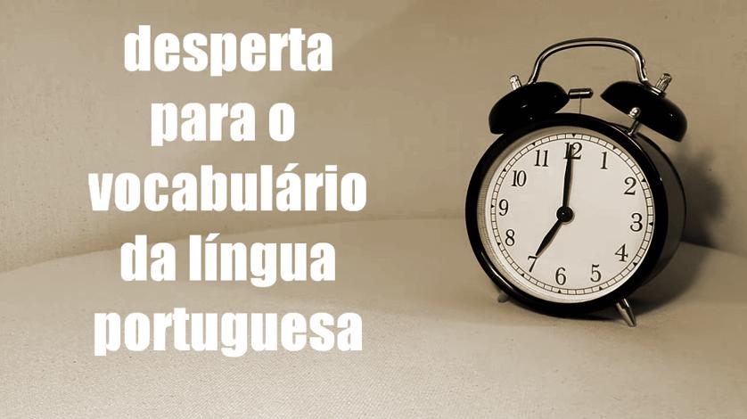 Desperta para o vocabulário da Língua Portuguesa