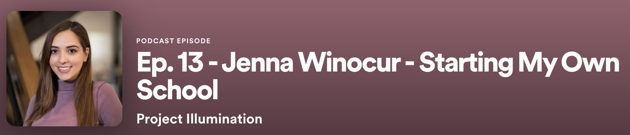 Ep. 13 - Jenna Winocur - Starting My Own School Project Illumination Podcast Episode