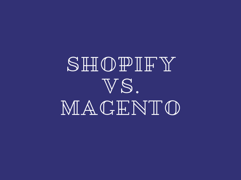 Shopify Vs. Magento: How Do They Compare and Which Should You Use?