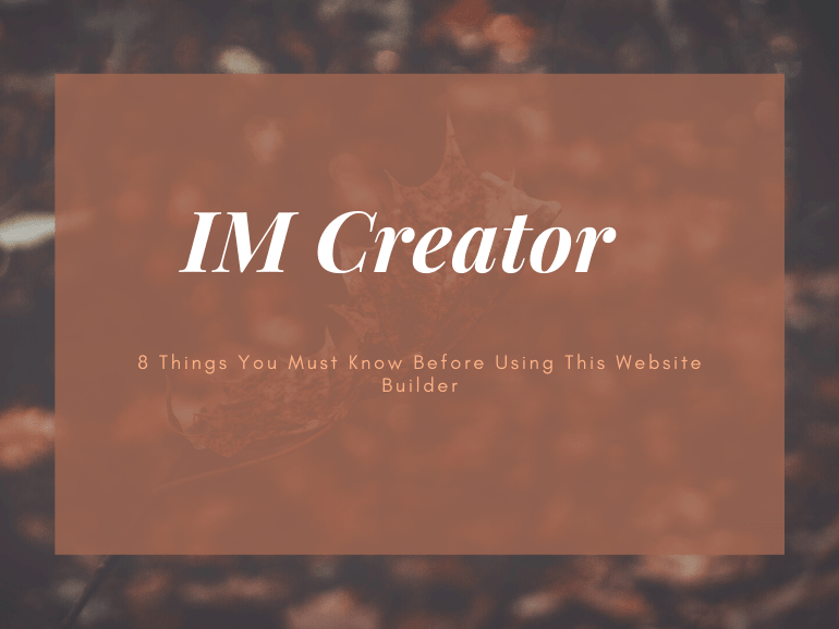 IM Creator Review: 8 Things You Must Know Before Using This Website Builder