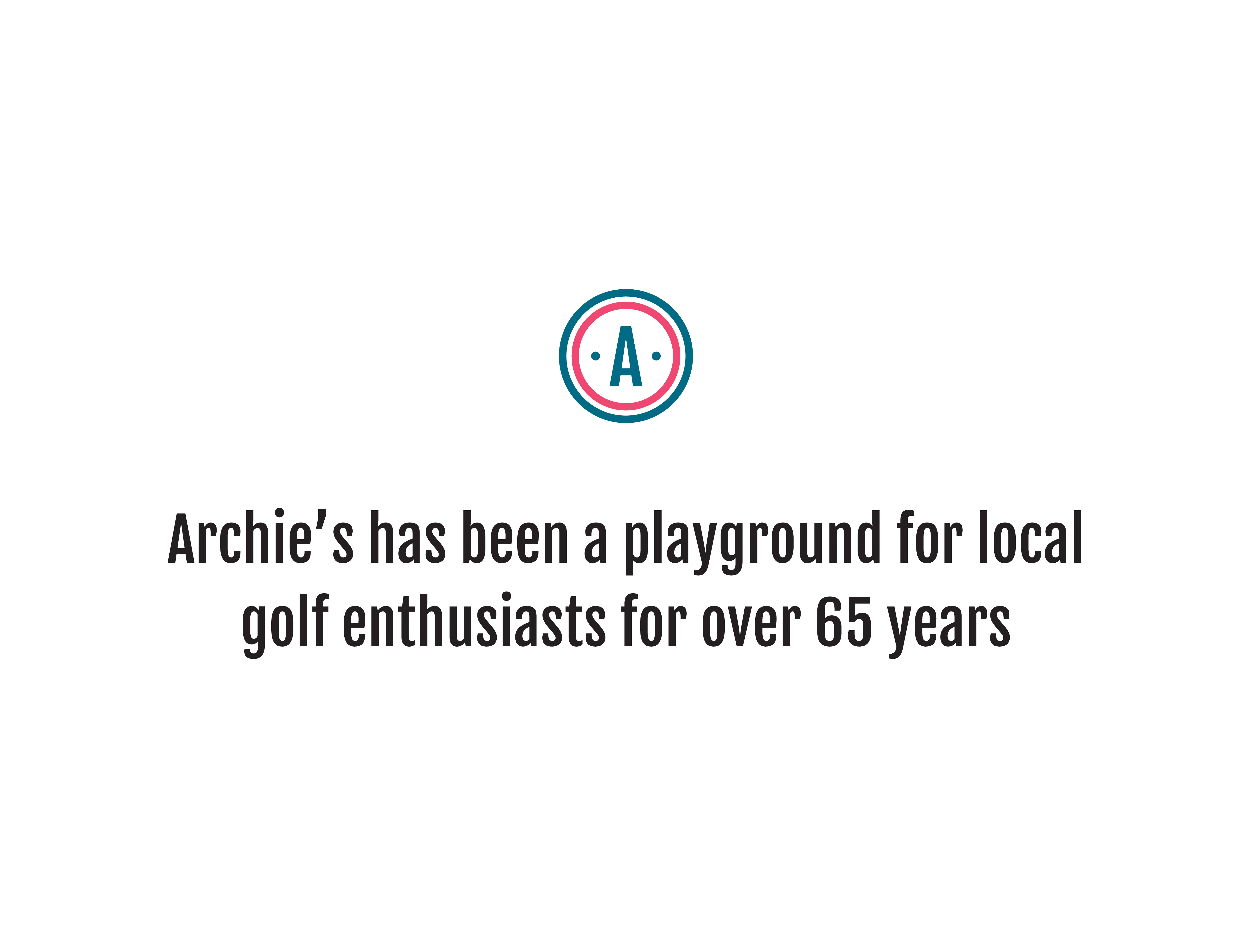 Archie's has been a playground for local golf enthusiasts for over 65 years