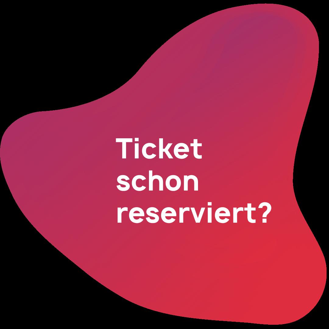 Ticket schon reserviert?