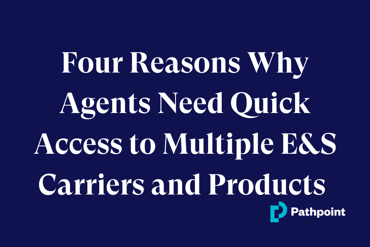 Four Reasons Why Agents Need Quick Access to Multiple E&S Carriers and Products