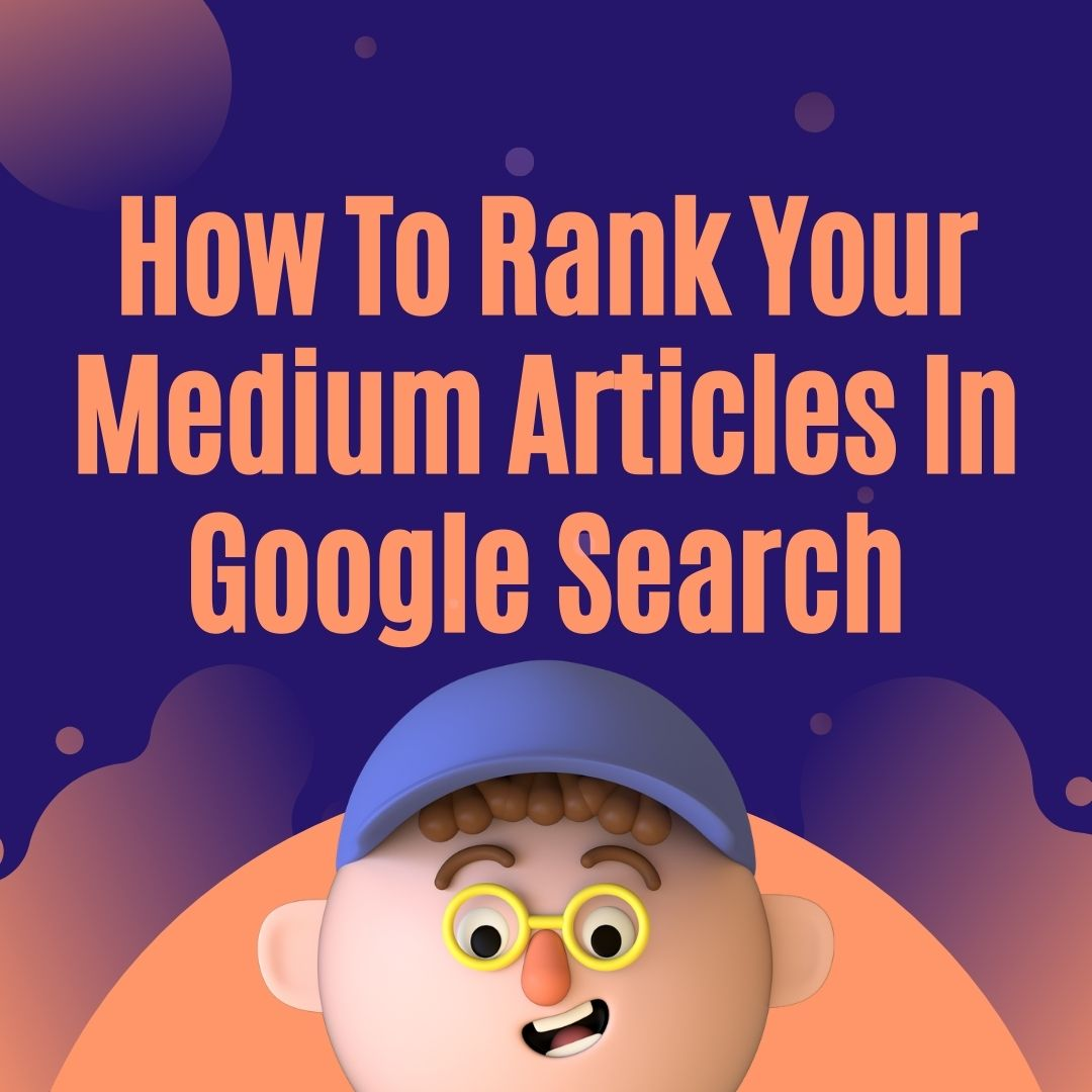 How to Rank Your Medium Articles in Google Search