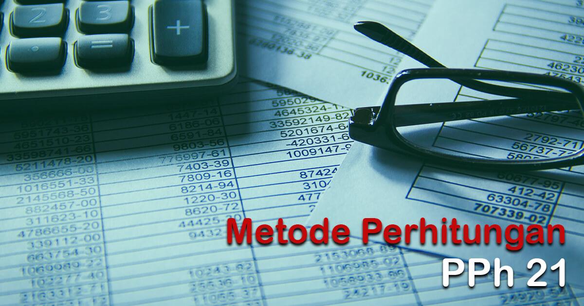 Metode Perhitungan PPh 21 Yang Wajib Diketahui Payroll Officer