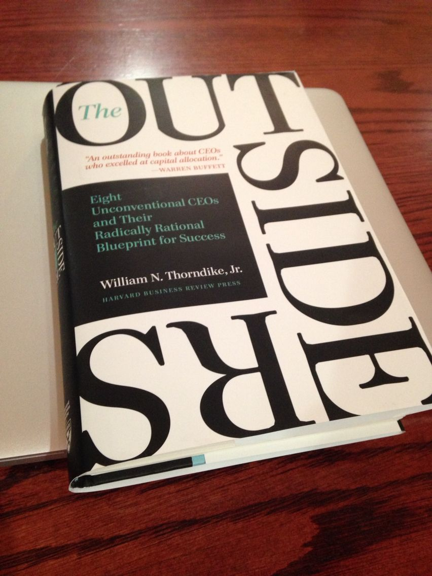 Outsiders: Eight Unconventional CEOs and Their Radically Rational Blueprint for Success