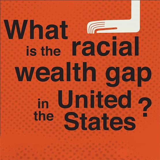 Examining the Racial Wealth Gap