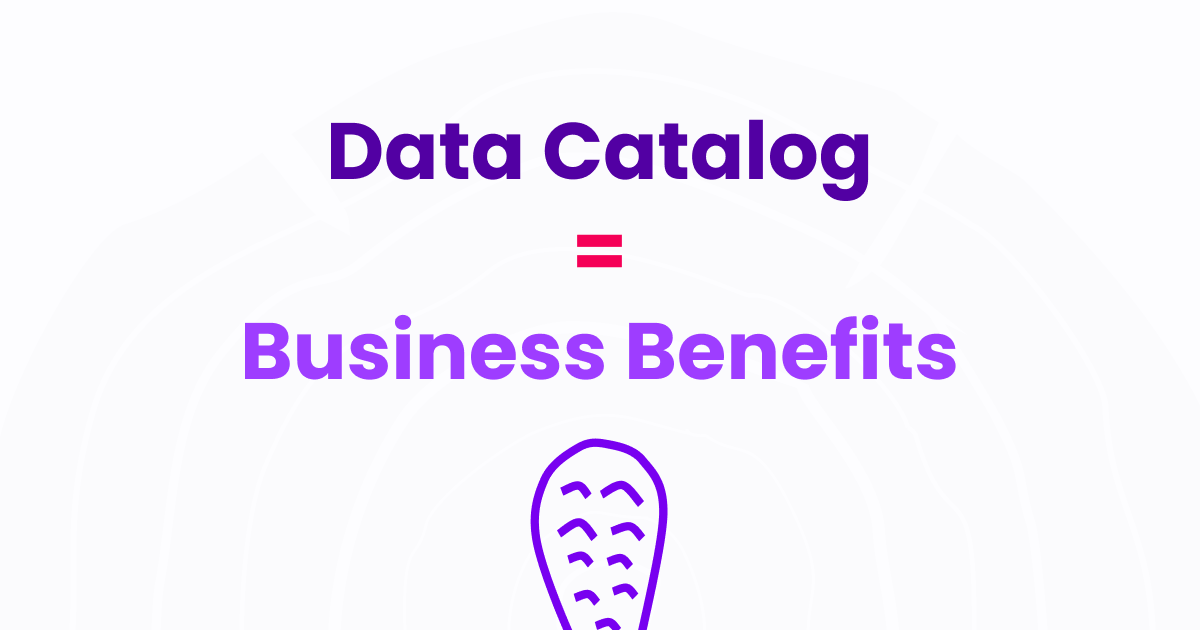 What are the business benefits of having a Data Catalog?
