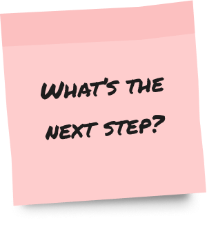A post-it note with the text, What's the next step?