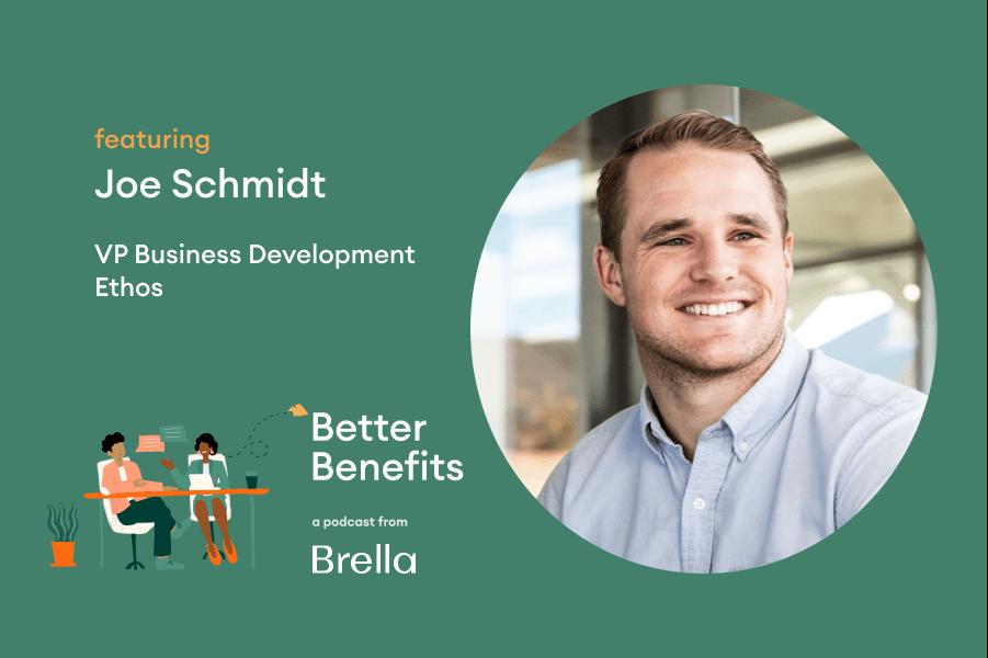 Joe Schmidt of Ethos on Better Benefits Podcast