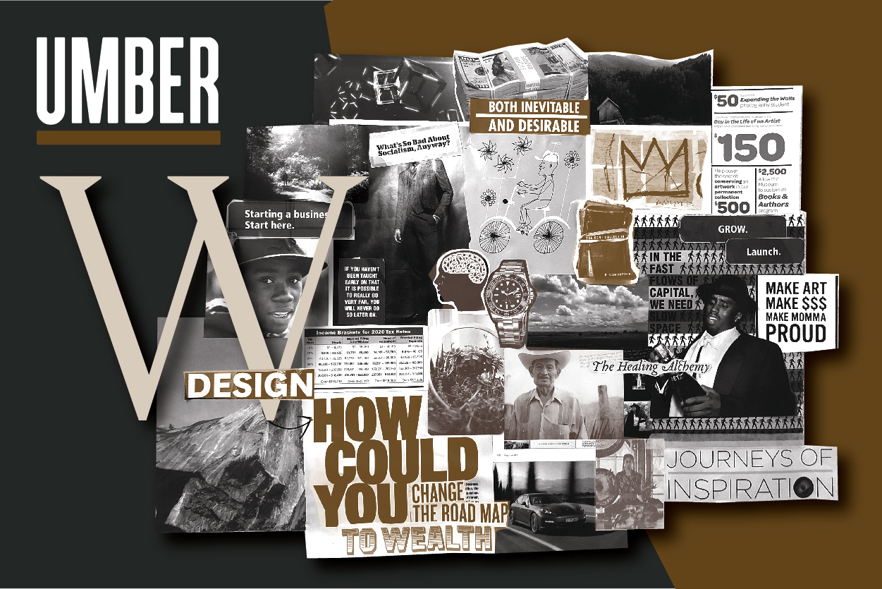 """Our UMBER graphic journal highlights the Black and Brown perspective. Printed in large 10"""" x 13"""" art-book format, our Wealth Issue we will delve into the aspirations, abundance, empowerment and vulnerabilities. This issue will focus on the nuance, creative narratives and artful display of wealth in the areas of legacy, value, relationships and building wealth. Preorder your copy, ships in August."""