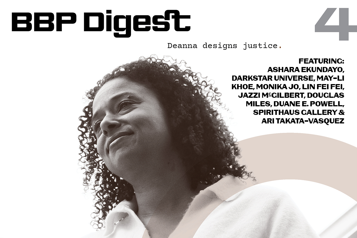 """BBP Digest is a cousin publication to our flagship UMBER Graphic Journal. This broadsheet size visual tactile mixtape, is about """"making space for the world we want to see."""" On the cover of BBP Digest #4 is visionary architect Deanna Van Buren. Plus we're featuring space-making heavyweights: Ashara Ekundayo, Darkstar Universe, May-Li Khoe, Monika Jo, Lin Fei Fei, Jazzi McGilbert, Douglas Miles, Duane E. Powell, Spirithaus Gallery & Ari Takata-Vasquez. Preorder you copy now, ships in mid-June."""