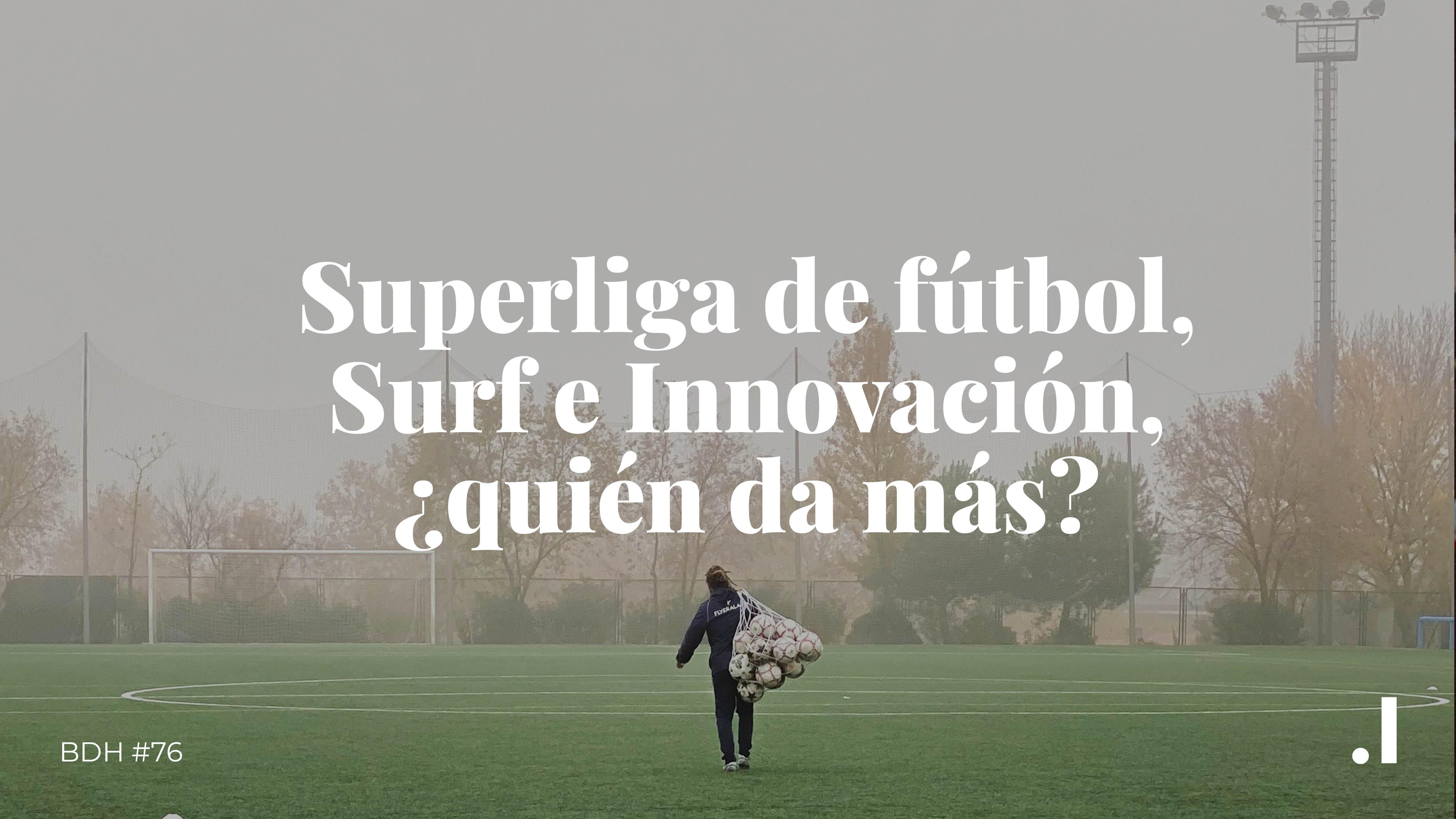 Superliga de fútbol, Surf e Innovación, ¿quién da más?