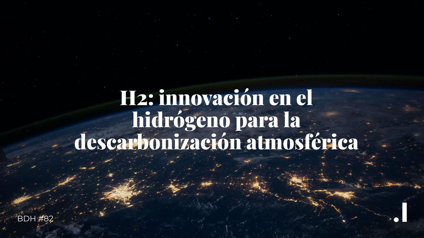 H2: innovación en el hidrógeno para la descarbonización atmosférica