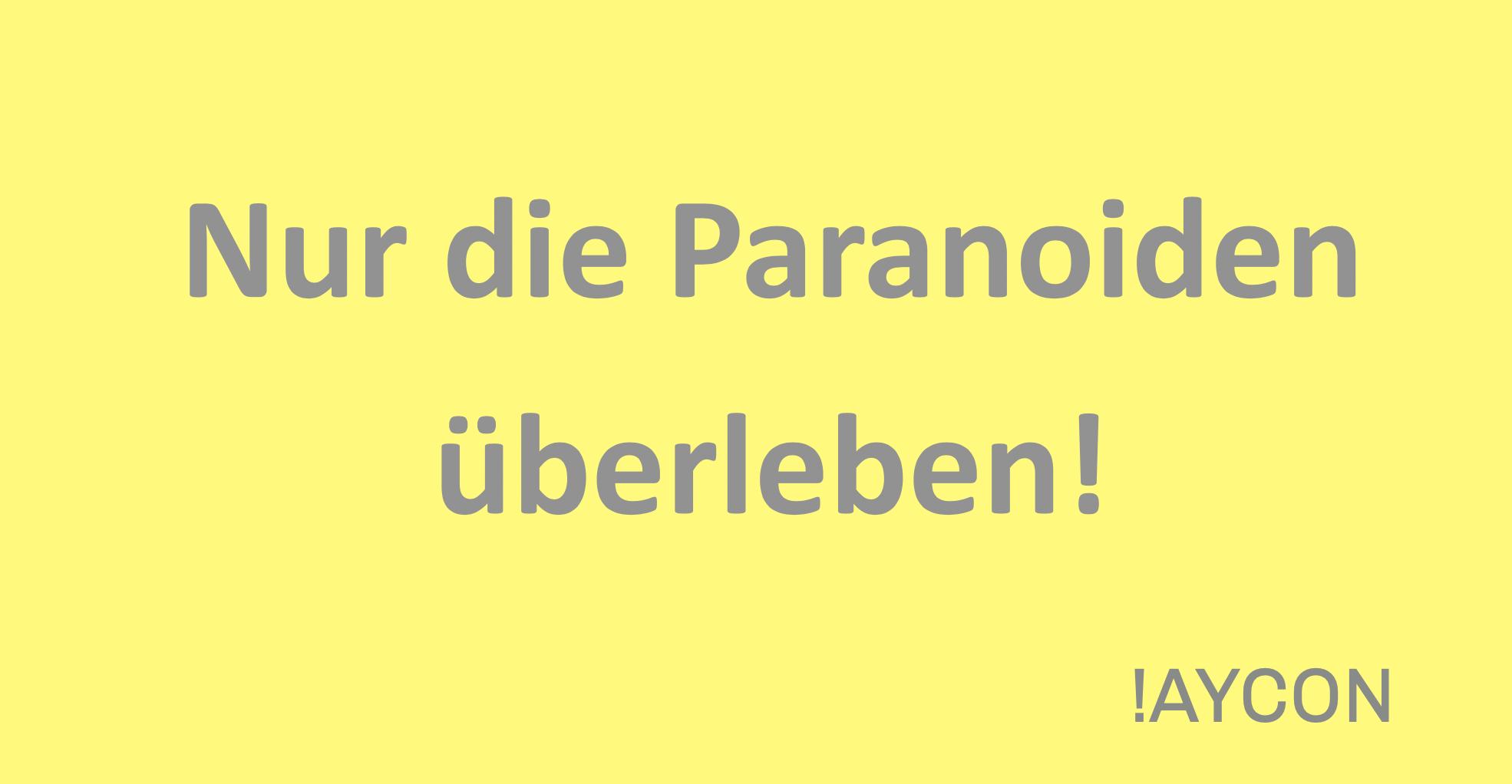 Nur die Paranoiden überleben!